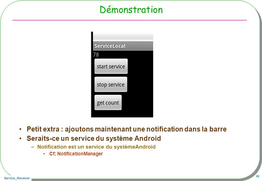 Démonstration Petit extra : ajoutons maintenant une notification dans la barre. Seraits-ce un service du système Android.