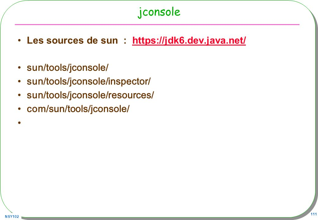 jconsole Les sources de sun : https://jdk6.dev.java.net/