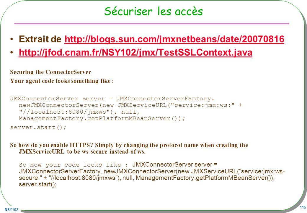 Sécuriser les accès Extrait de http://blogs.sun.com/jmxnetbeans/date/20070816. http://jfod.cnam.fr/NSY102/jmx/TestSSLContext.java.