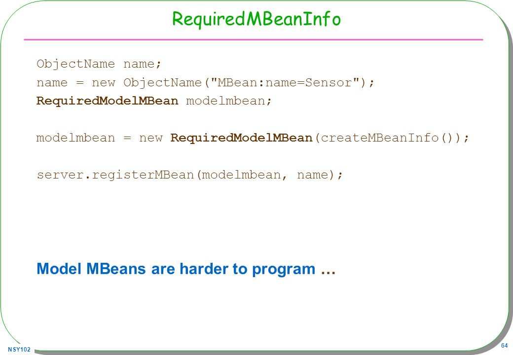 RequiredMBeanInfo Model MBeans are harder to program …