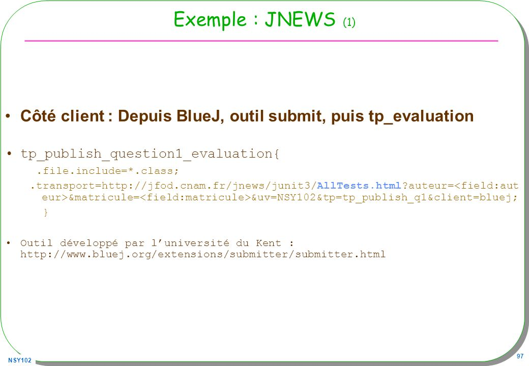 Exemple : JNEWS (1) Côté client : Depuis BlueJ, outil submit, puis tp_evaluation. tp_publish_question1_evaluation{