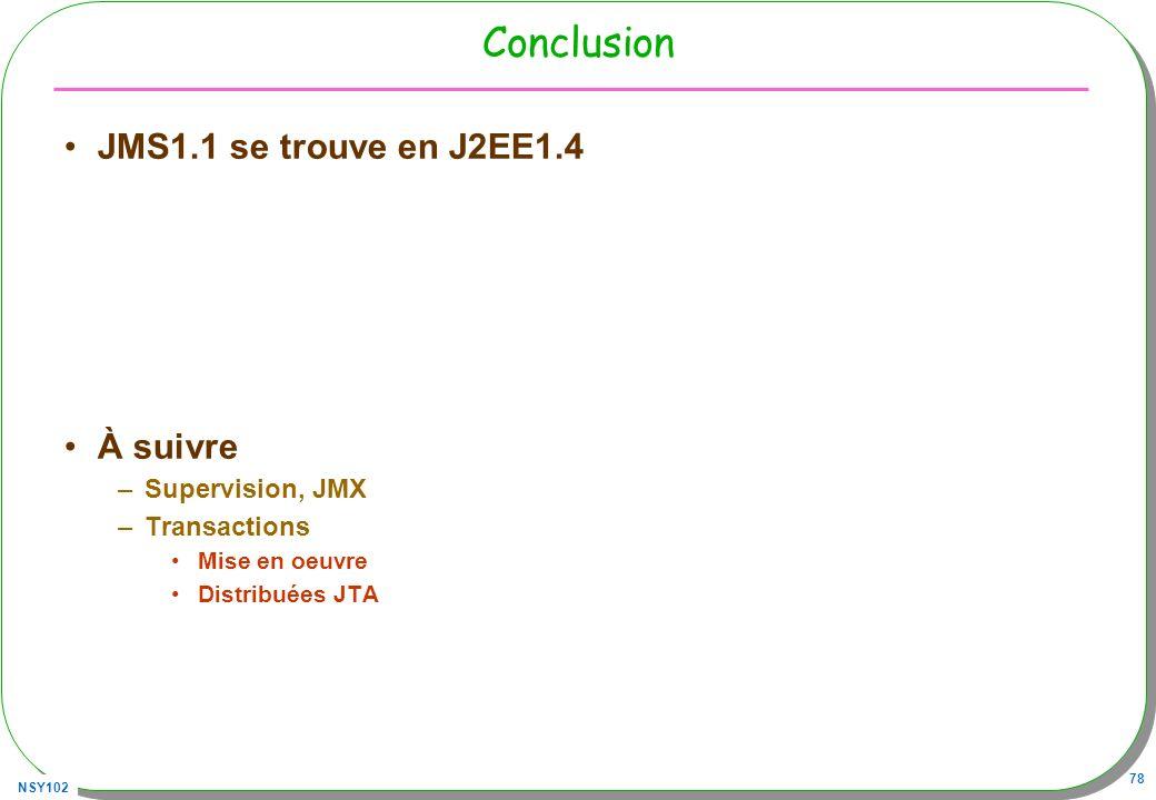 Conclusion JMS1.1 se trouve en J2EE1.4 À suivre Supervision, JMX