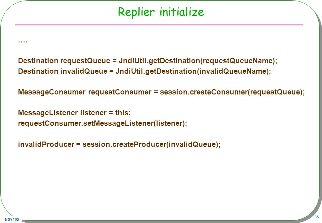 Replier initialize …. Destination requestQueue = JndiUtil.getDestination(requestQueueName);