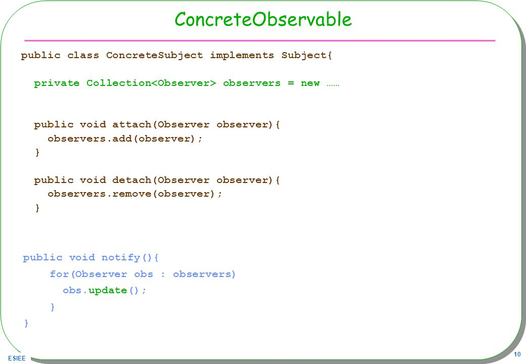 ConcreteObservable public class ConcreteSubject implements Subject{