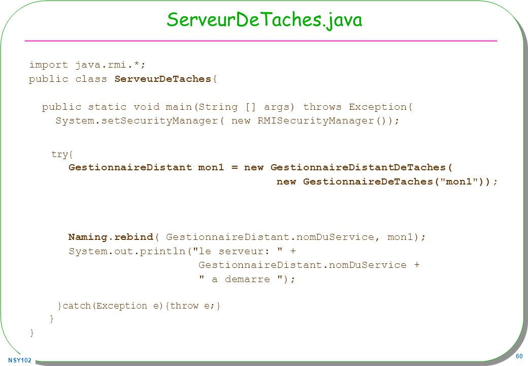 ServeurDeTaches.java import java.rmi.*; public class ServeurDeTaches{