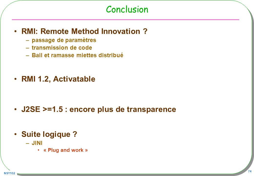 Conclusion RMI: Remote Method Innovation RMI 1.2, Activatable