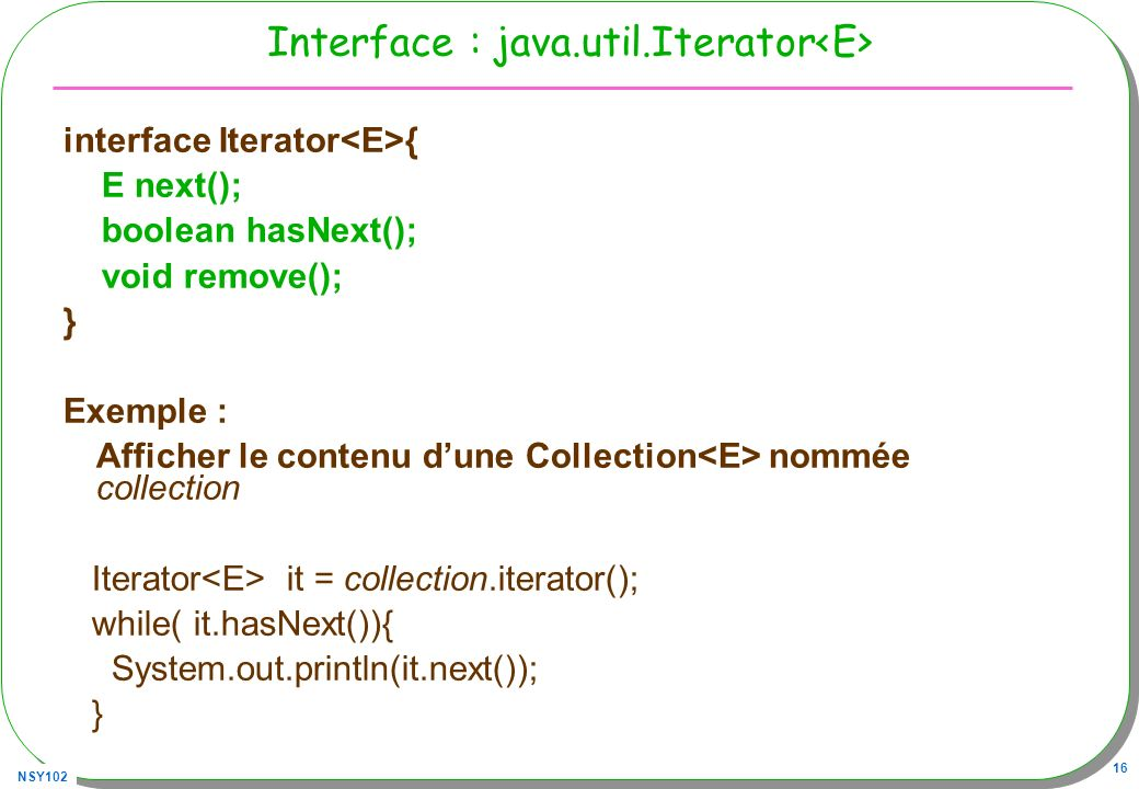 Interface : java.util.Iterator<E>