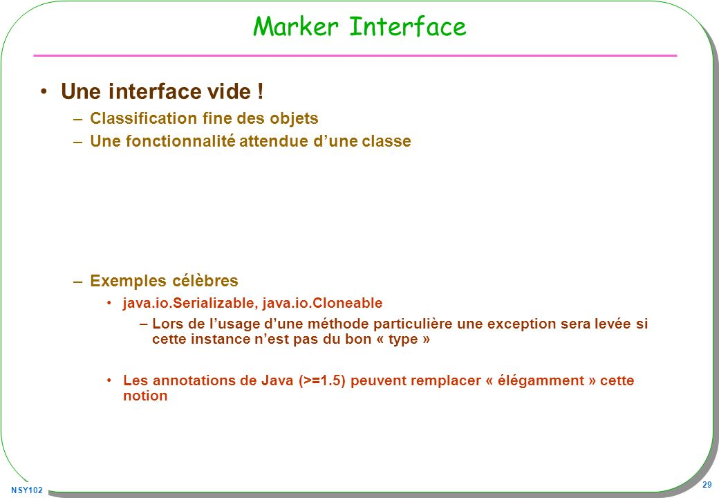 Marker Interface Une interface vide ! Classification fine des objets