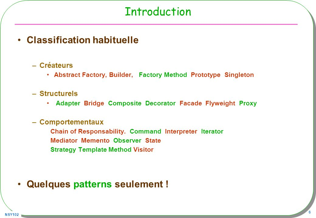Introduction Classification habituelle Quelques patterns seulement !