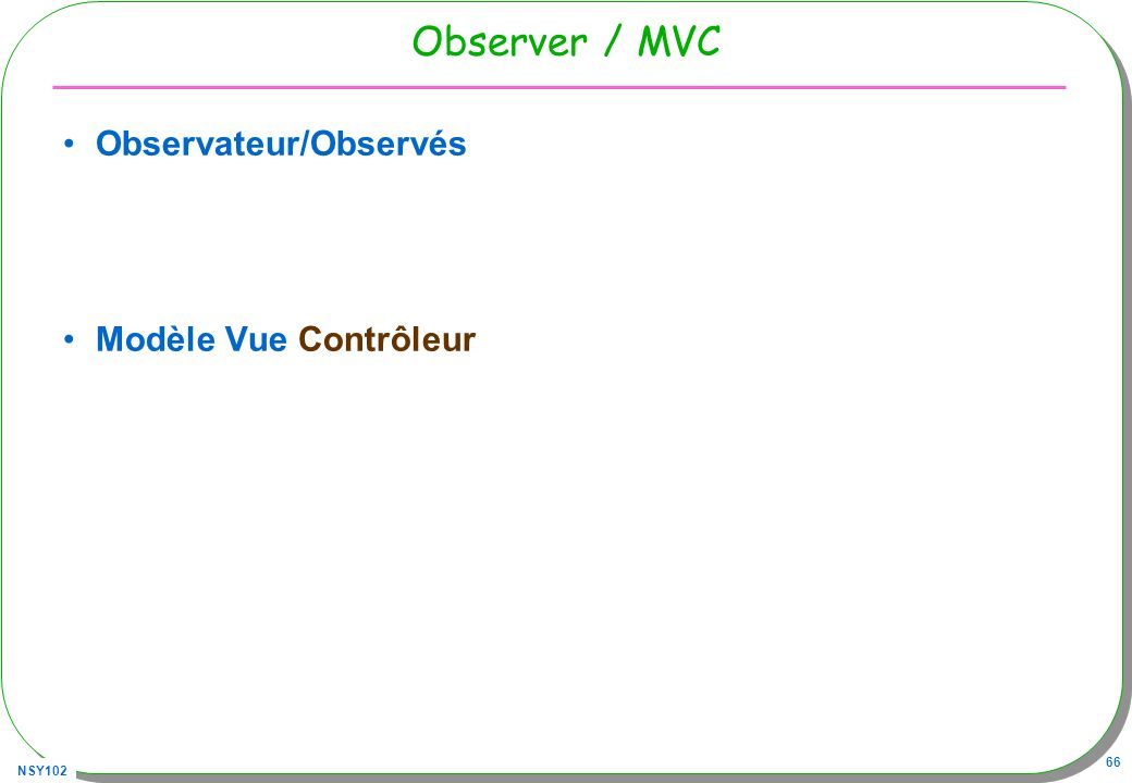 Observer / MVC Observateur/Observés Modèle Vue Contrôleur