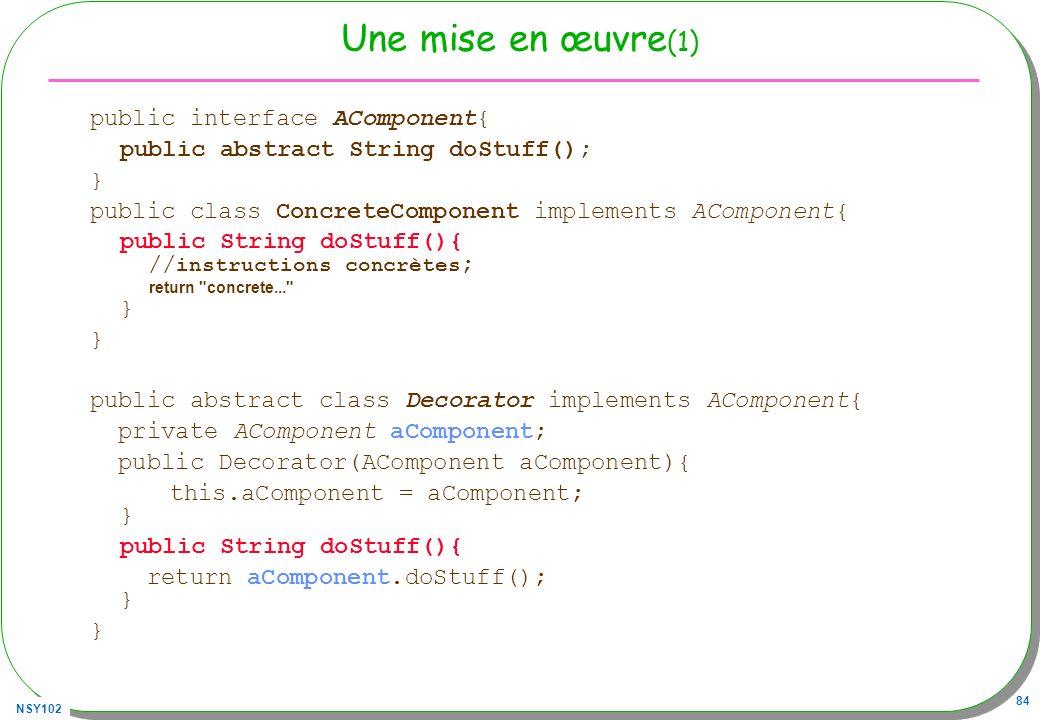 Une mise en œuvre(1) public interface AComponent{