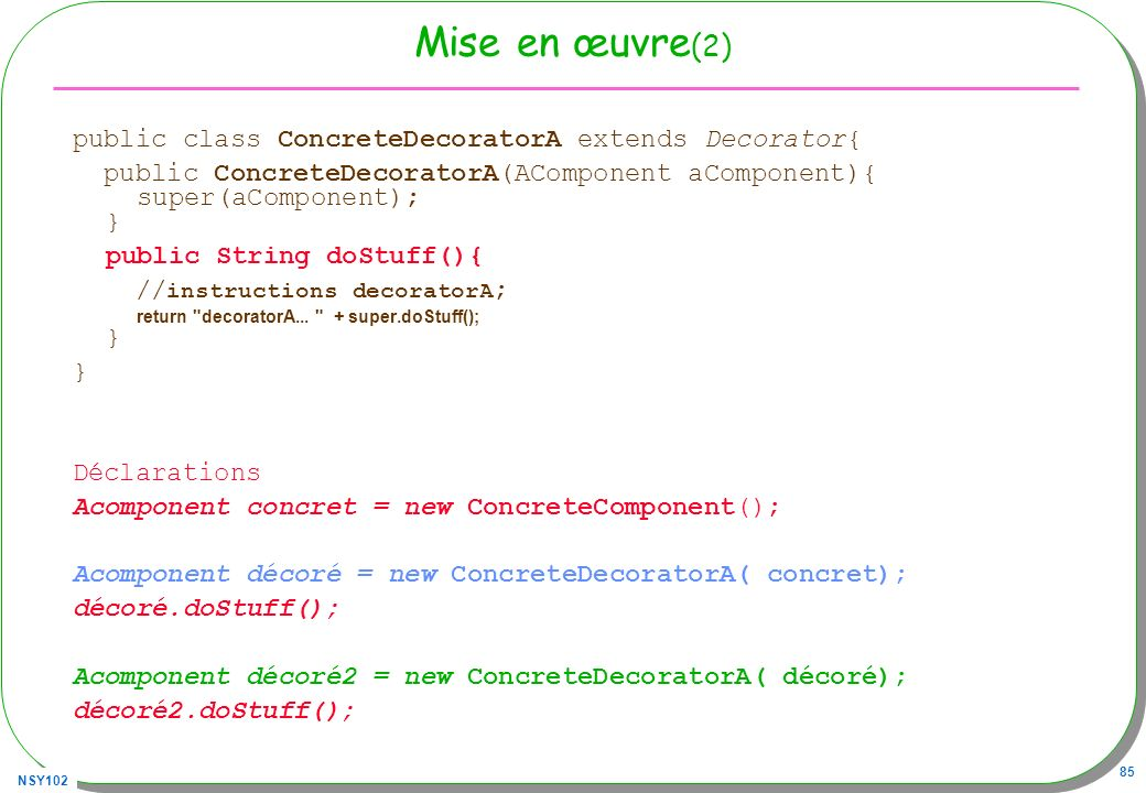 Mise en œuvre(2) public class ConcreteDecoratorA extends Decorator{
