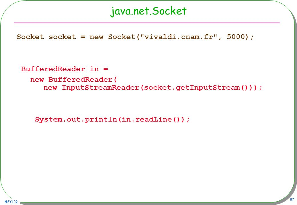 java.net.Socket Socket socket = new Socket( vivaldi.cnam.fr , 5000);