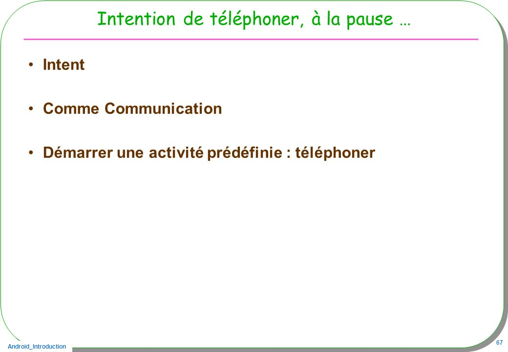 Intention de téléphoner, à la pause …