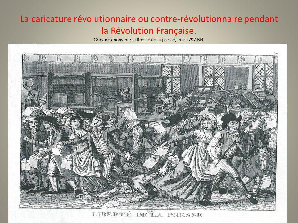 La caricature révolutionnaire ou contre-révolutionnaire pendant la Révolution Française.