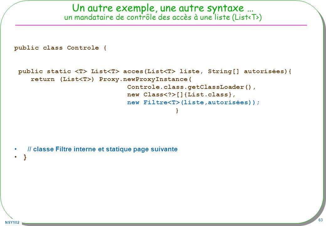 Un autre exemple, une autre syntaxe … un mandataire de contrôle des accès à une liste (List<T>) public class Controle {