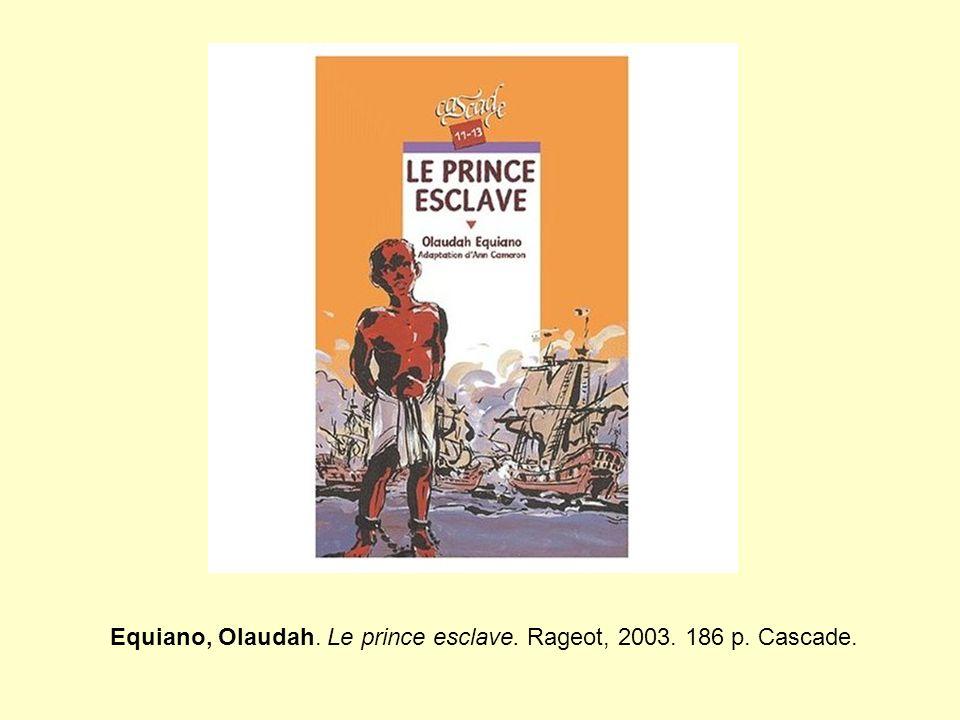 Equiano, Olaudah. Le prince esclave. Rageot, 2003. 186 p. Cascade.