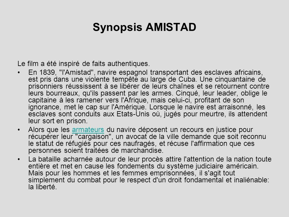 Synopsis AMISTAD Le film a été inspiré de faits authentiques.