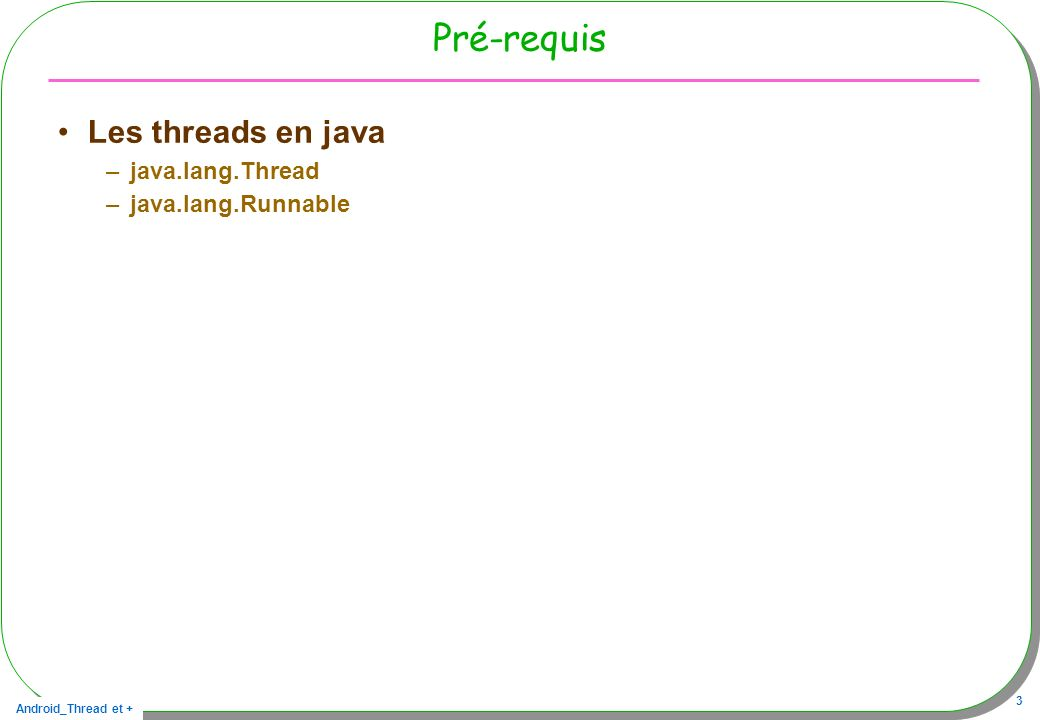 Pré-requis Les threads en java java.lang.Thread java.lang.Runnable