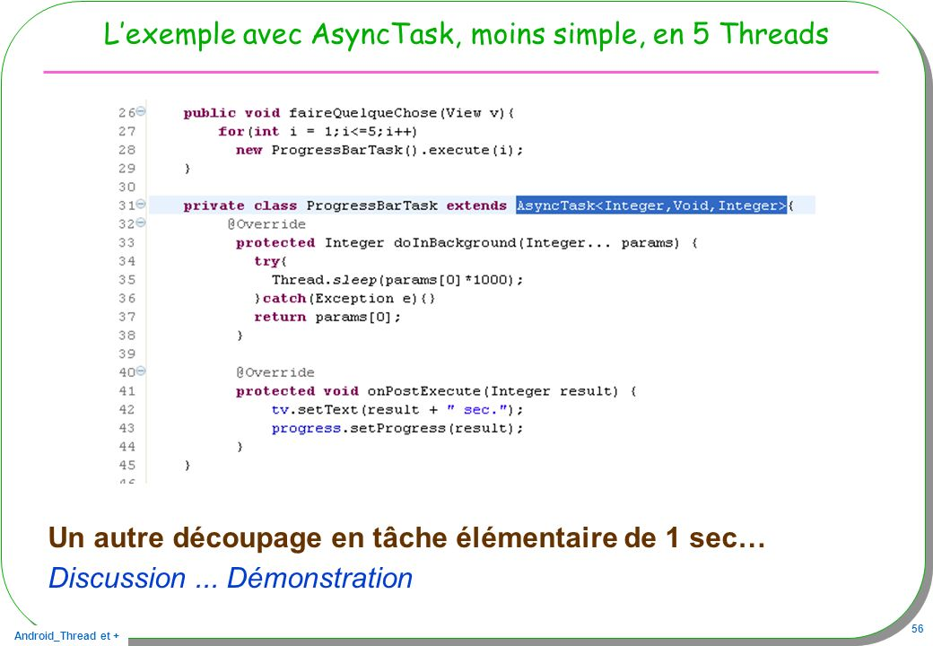 L'exemple avec AsyncTask, moins simple, en 5 Threads