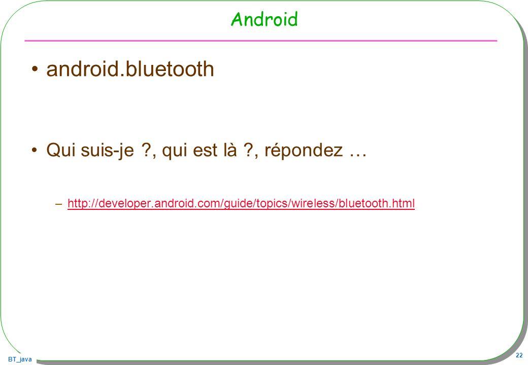 android.bluetooth Android Qui suis-je , qui est là , répondez …