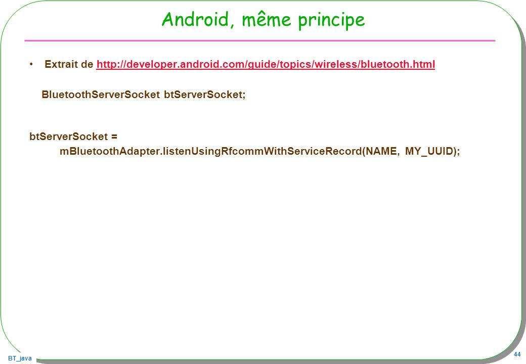 Android, même principe Extrait de http://developer.android.com/guide/topics/wireless/bluetooth.html.