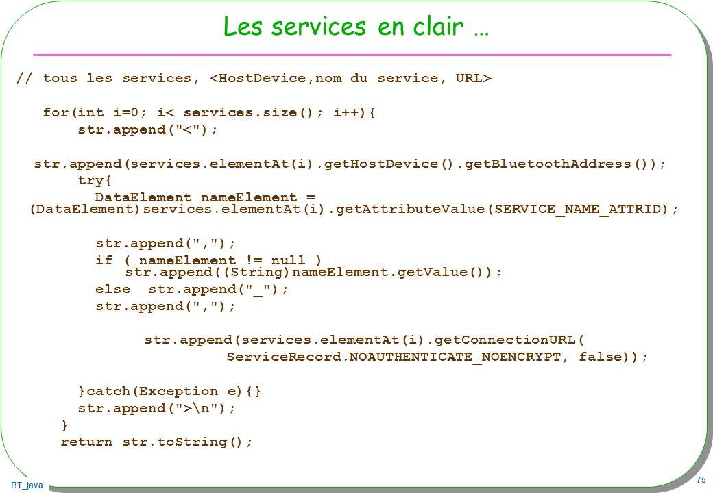 Les services en clair …// tous les services, <HostDevice,nom du service, URL> for(int i=0; i< services.size(); i++){