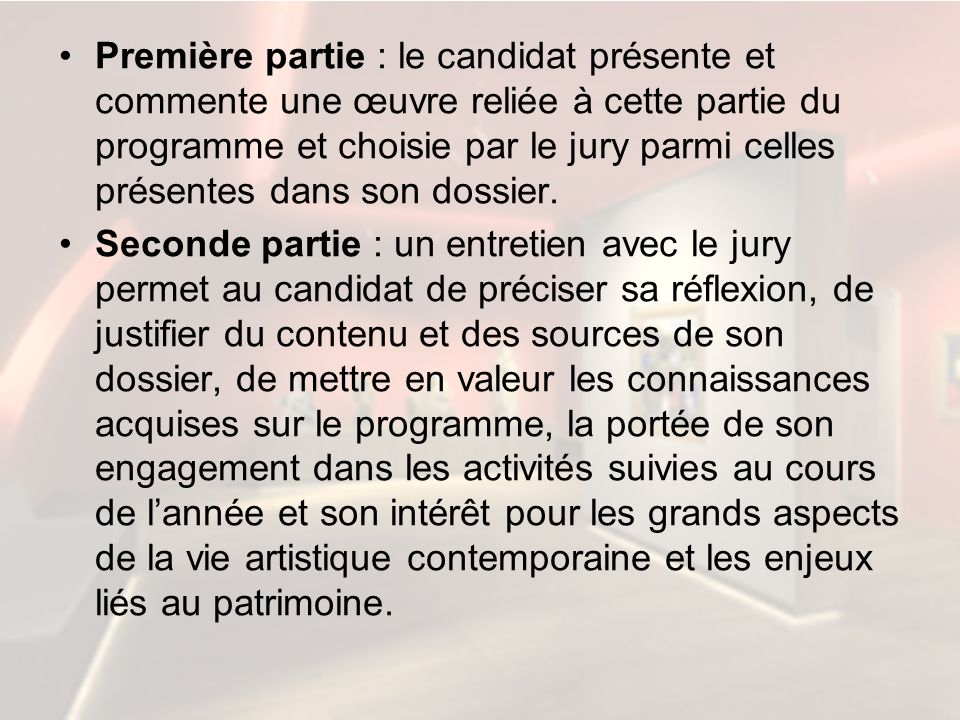 Première partie : le candidat présente et commente une œuvre reliée à cette partie du programme et choisie par le jury parmi celles présentes dans son dossier.