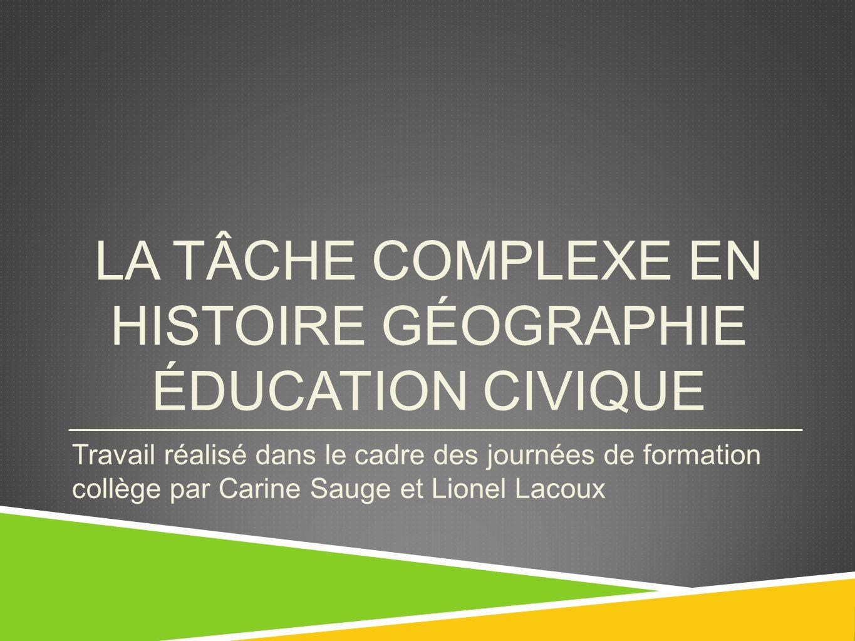 LA TÂCHE COMPLEXE EN HISTOIRE GÉOGRAPHIE ÉDUCATION CIVIQUE