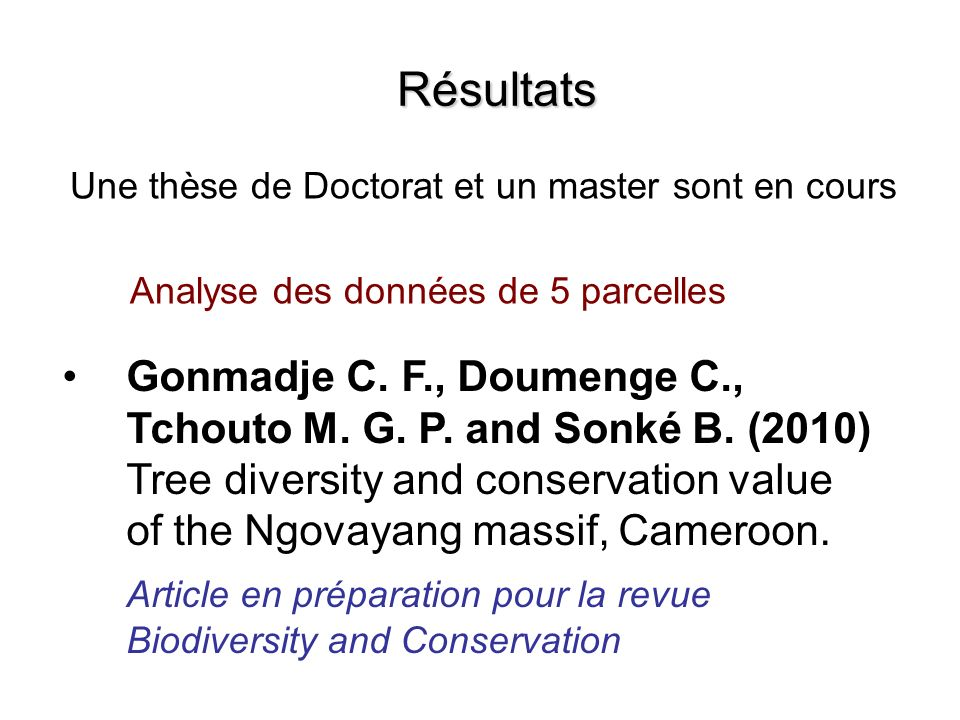 RésultatsUne thèse de Doctorat et un master sont en cours. Analyse des données de 5 parcelles.