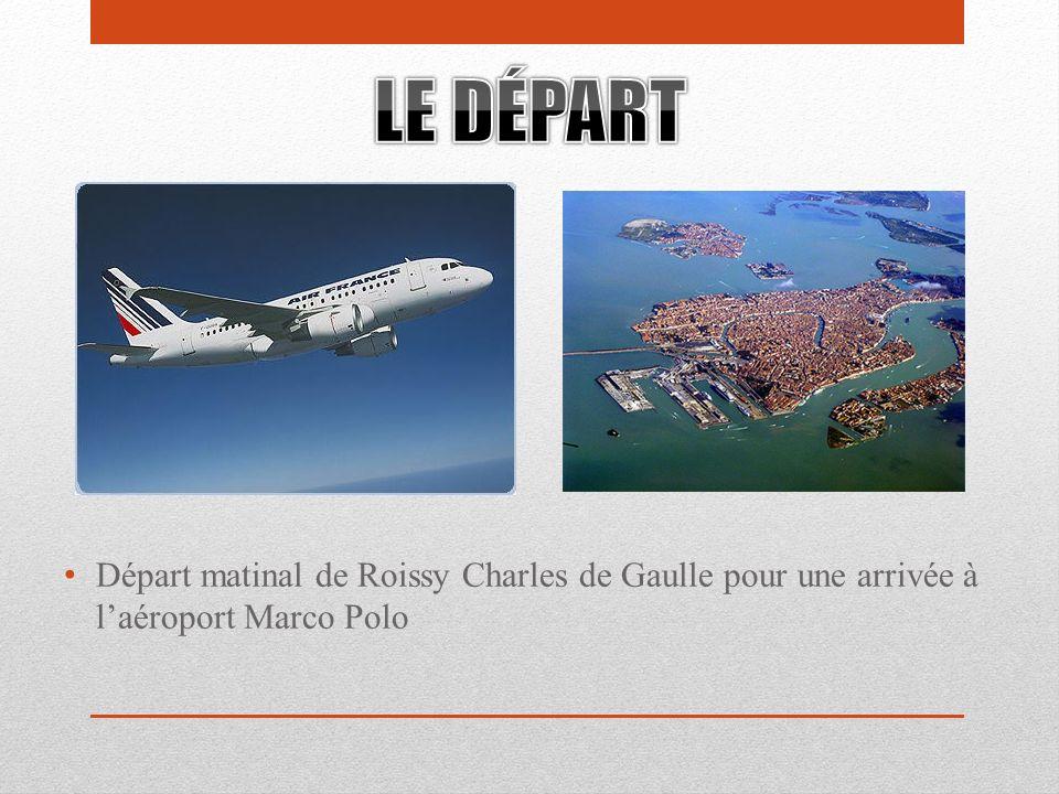 LE DÉPART Départ matinal de Roissy Charles de Gaulle pour une arrivée à l'aéroport Marco Polo