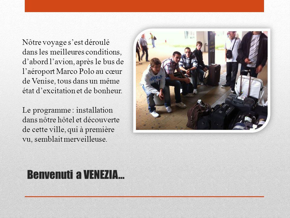 Nôtre voyage s'est déroulé dans les meilleures conditions, d'abord l'avion, après le bus de l'aéroport Marco Polo au cœur de Venise, tous dans un même état d'excitation et de bonheur.
