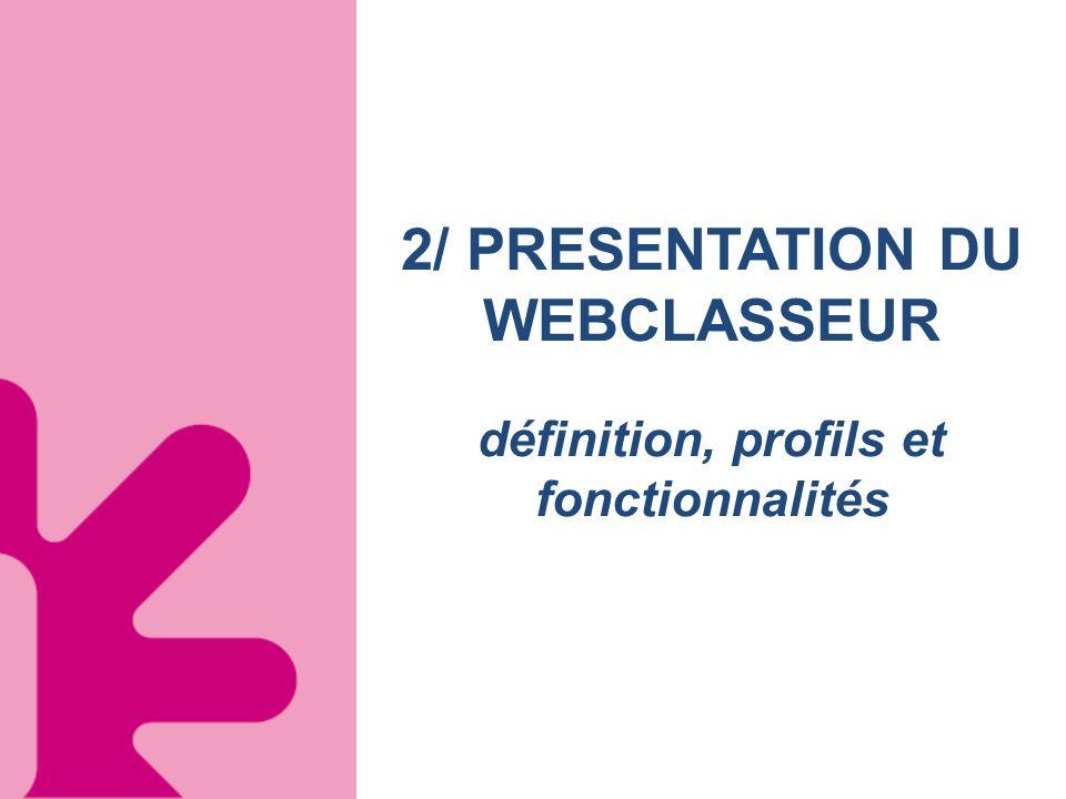 2/ PRESENTATION DU WEBCLASSEUR définition, profils et fonctionnalités