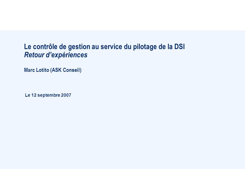 Le contrôle de gestion au service du pilotage de la DSI Retour d'expériences Marc Lotito (ASK Conseil)