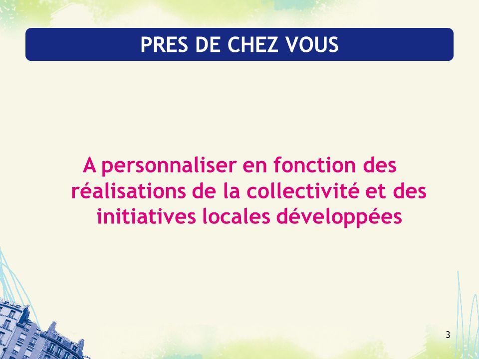 PRES DE CHEZ VOUS A personnaliser en fonction des réalisations de la collectivité et des initiatives locales développées.