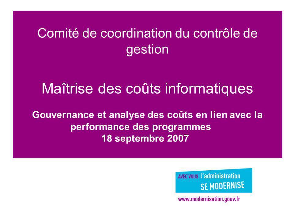 Comité de coordination du contrôle de gestion Maîtrise des coûts informatiques Gouvernance et analyse des coûts en lien avec la performance des programmes 18 septembre 2007