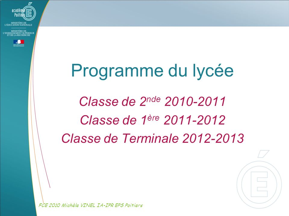 Programme du lycée Classe de 2nde 2010-2011 Classe de 1ère 2011-2012