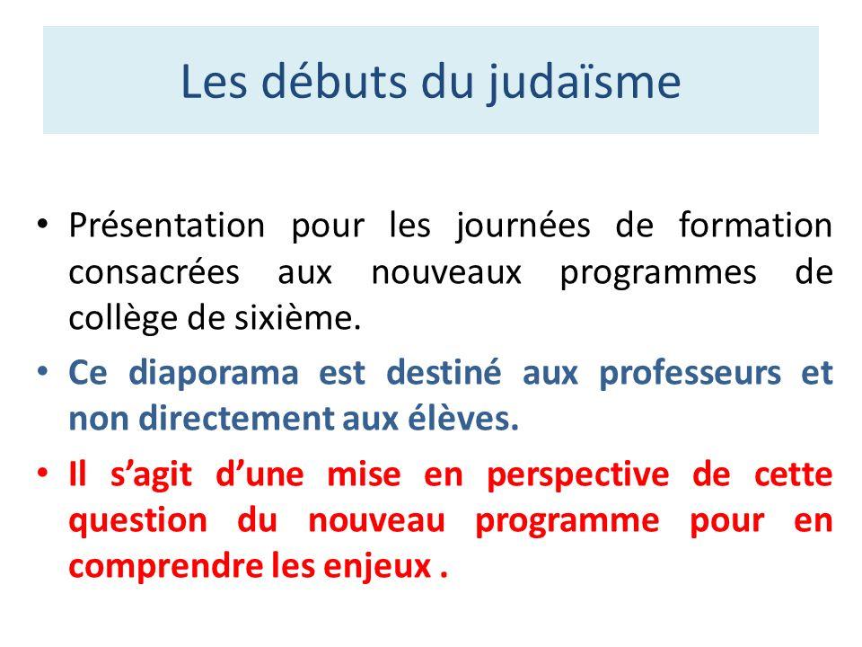 Les débuts du judaïsme Présentation pour les journées de formation consacrées aux nouveaux programmes de collège de sixième.