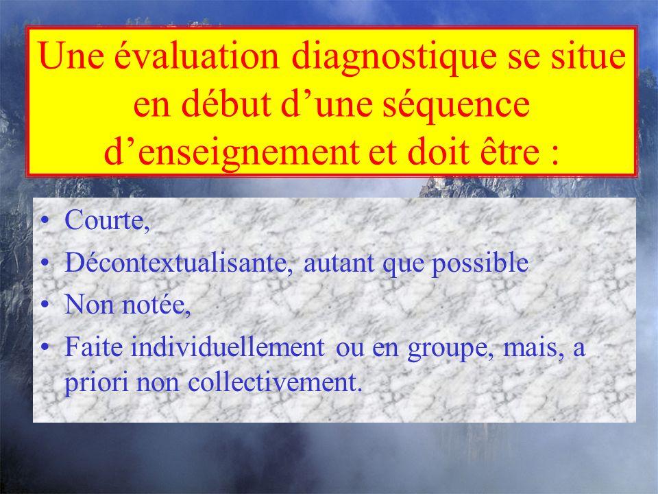 Une évaluation diagnostique se situe en début d'une séquence d'enseignement et doit être :