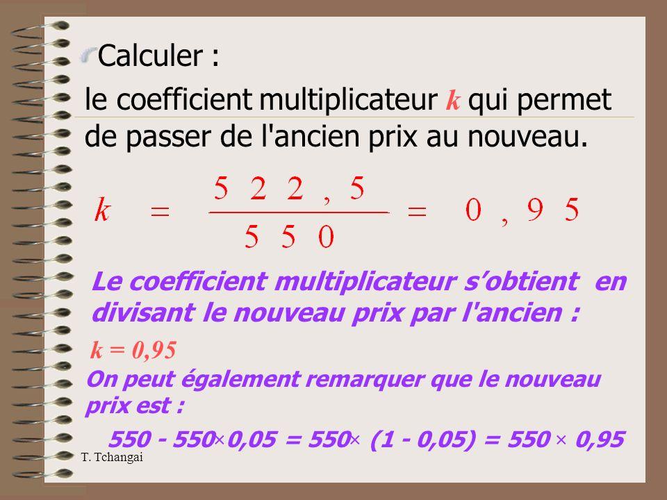 Calculer : le coefficient multiplicateur k qui permet de passer de l ancien prix au nouveau.