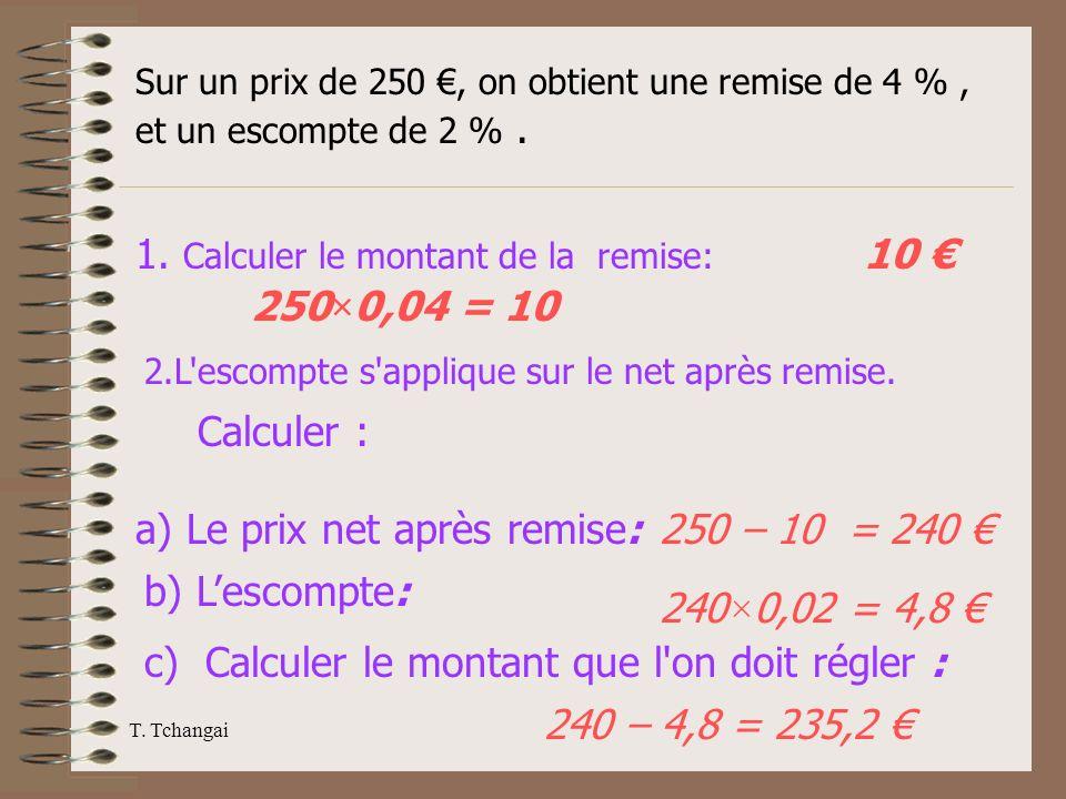 1. Calculer le montant de la remise: 10 € 250×0,04 = 10