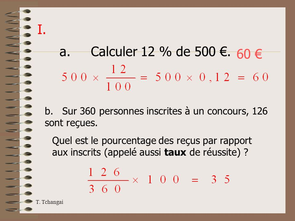 I.a. Calculer 12 % de 500 €. 60 € b. Sur 360 personnes inscrites à un concours, 126 sont reçues.
