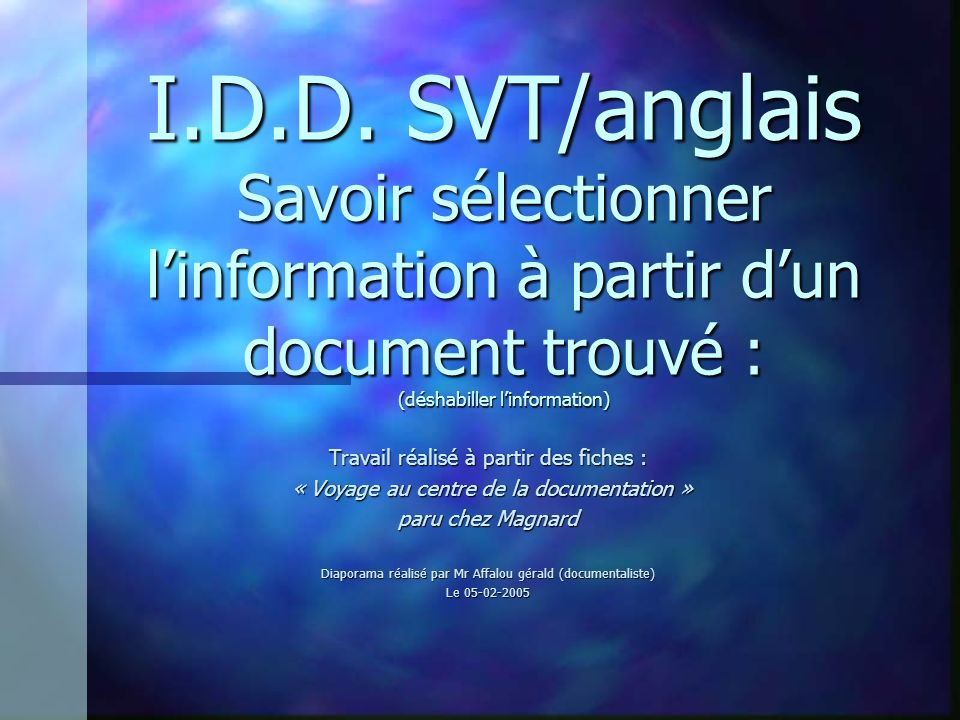 I.D.D. SVT/anglais Savoir sélectionner l'information à partir d'un document trouvé : (déshabiller l'information)