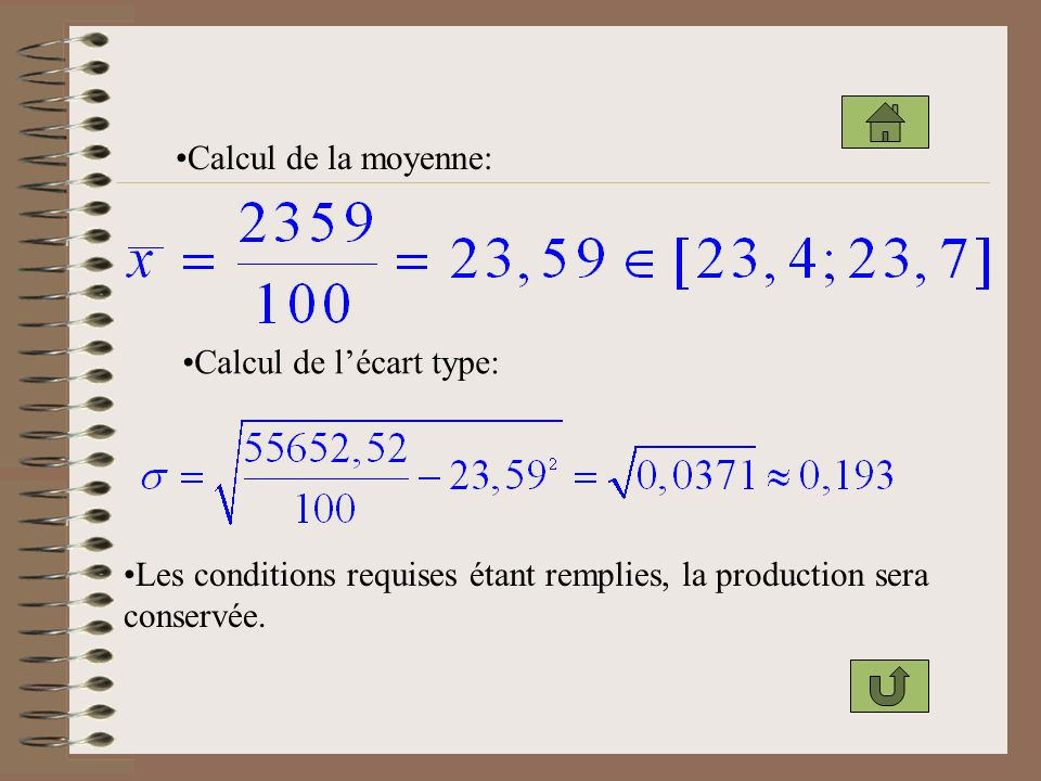 Calcul de la moyenne: Calcul de l'écart type: Les conditions requises étant remplies, la production sera.
