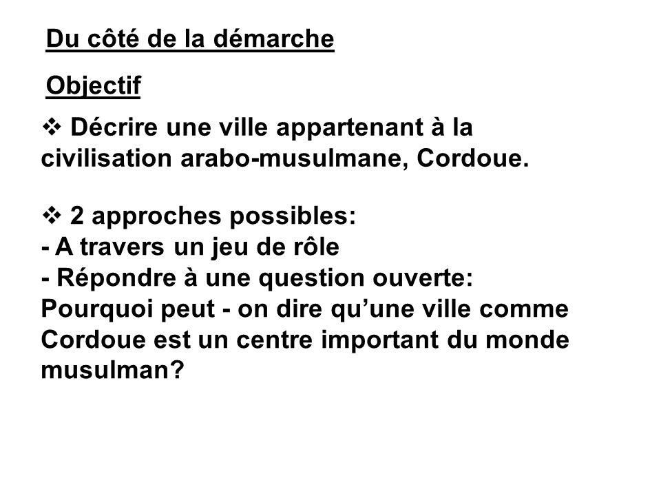 Du côté de la démarche Objectif. Décrire une ville appartenant à la civilisation arabo-musulmane, Cordoue.