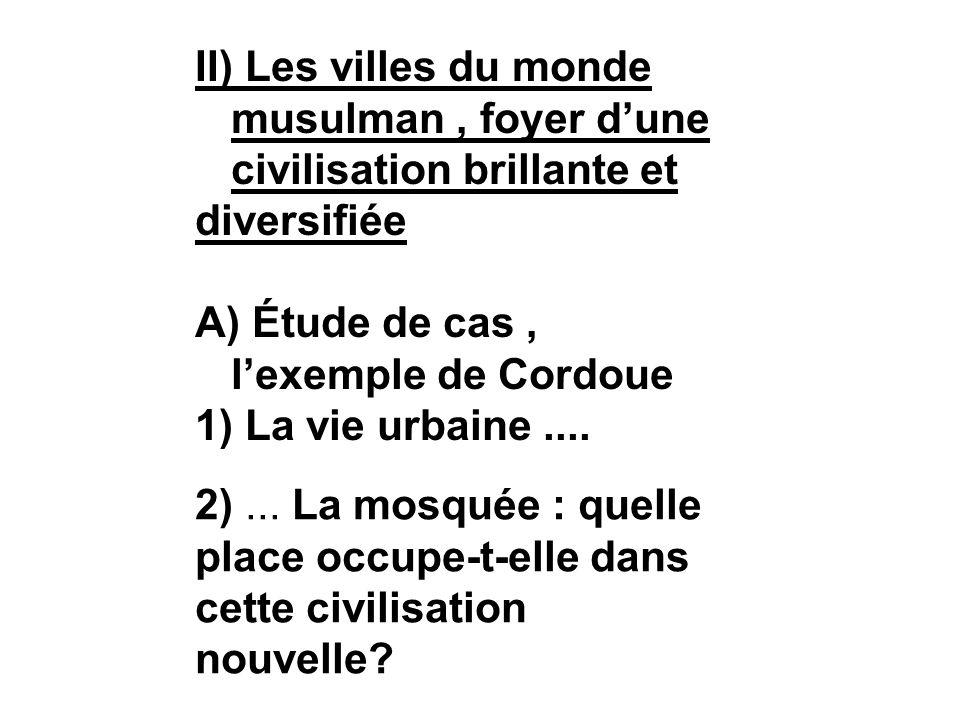 II) Les villes du monde musulman , foyer d'une civilisation brillante et