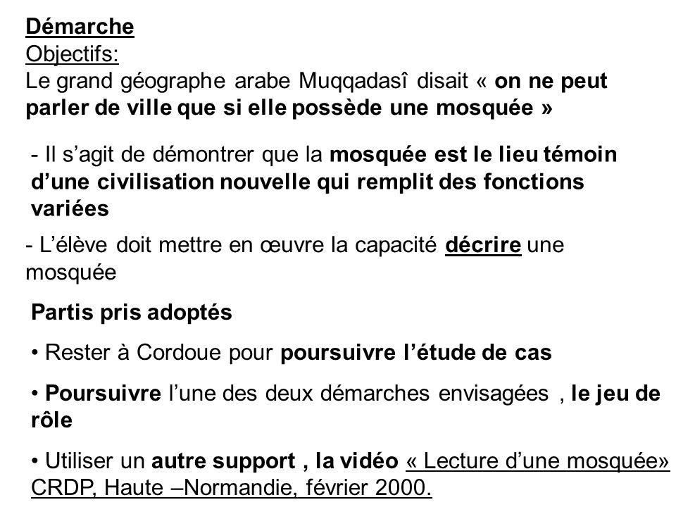 Démarche Objectifs: Le grand géographe arabe Muqqadasî disait « on ne peut parler de ville que si elle possède une mosquée »