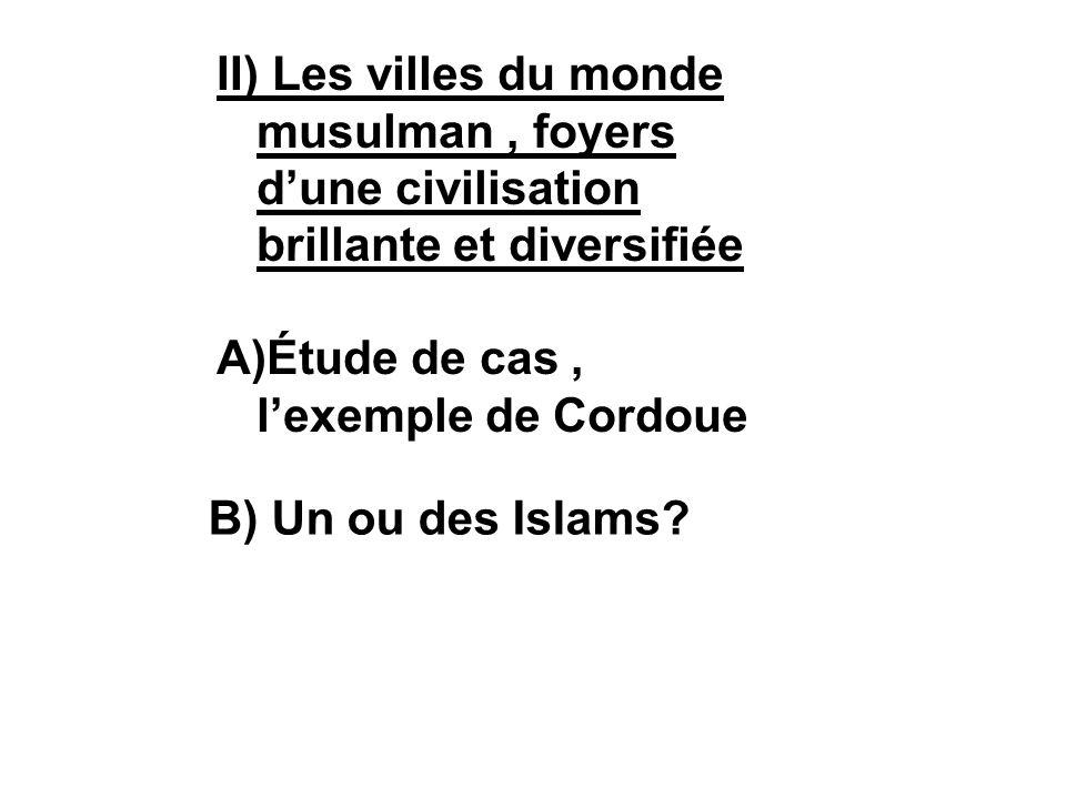 II) Les villes du monde musulman , foyers d'une civilisation brillante et diversifiée