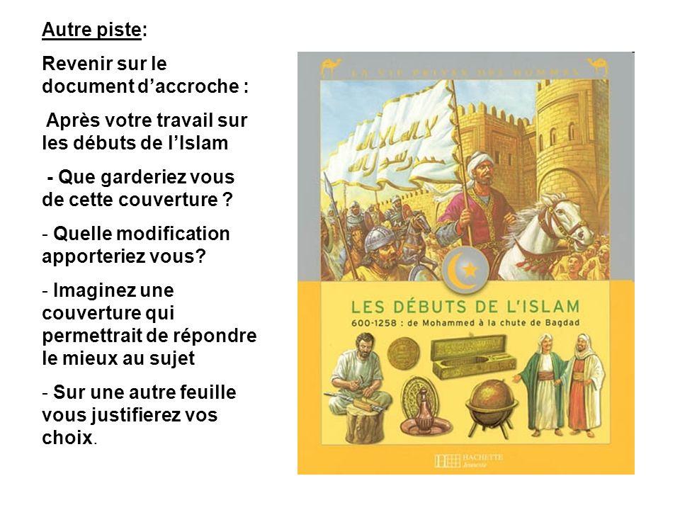 Autre piste: Revenir sur le document d'accroche : Après votre travail sur les débuts de l'Islam. - Que garderiez vous de cette couverture
