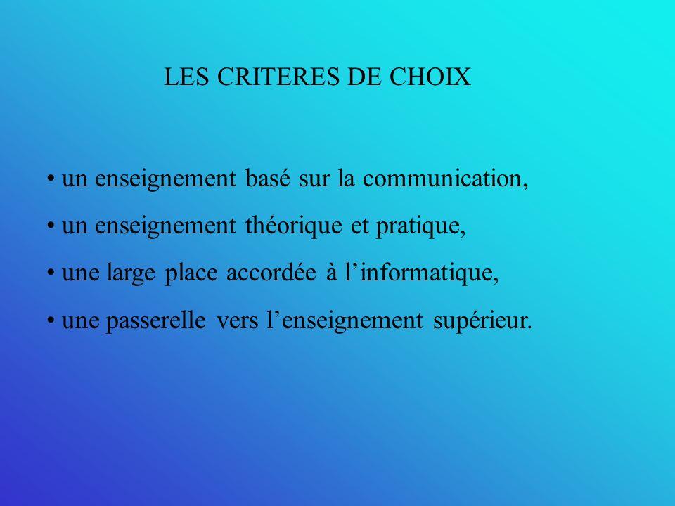 LES CRITERES DE CHOIX un enseignement basé sur la communication, un enseignement théorique et pratique,